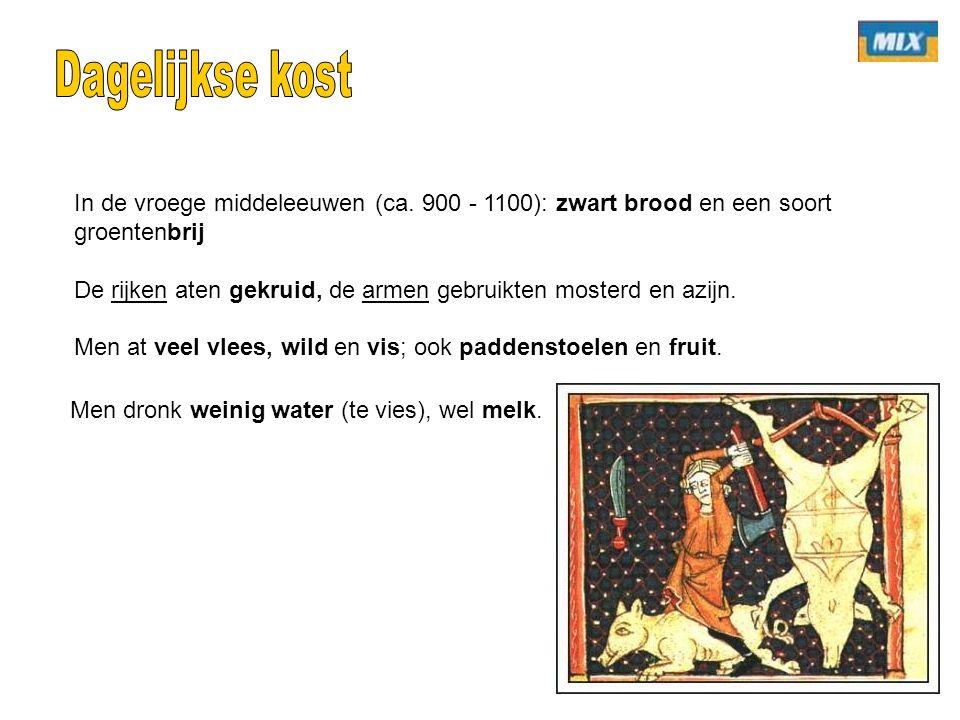 Dagelijkse kost In de vroege middeleeuwen (ca. 900 - 1100): zwart brood en een soort groentenbrij.