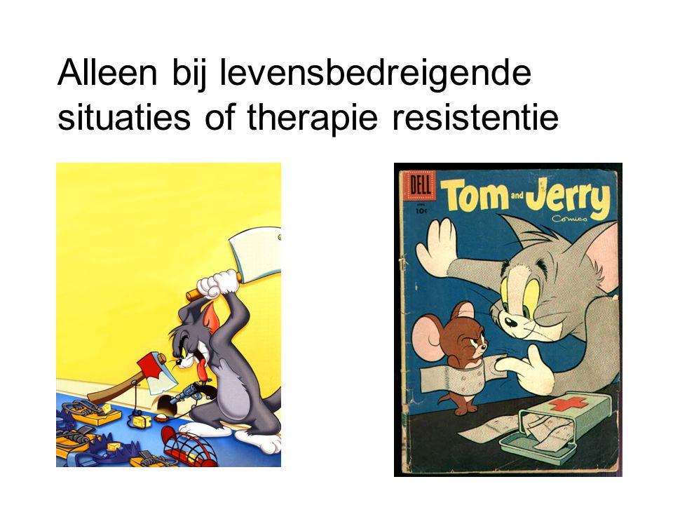 Alleen bij levensbedreigende situaties of therapie resistentie