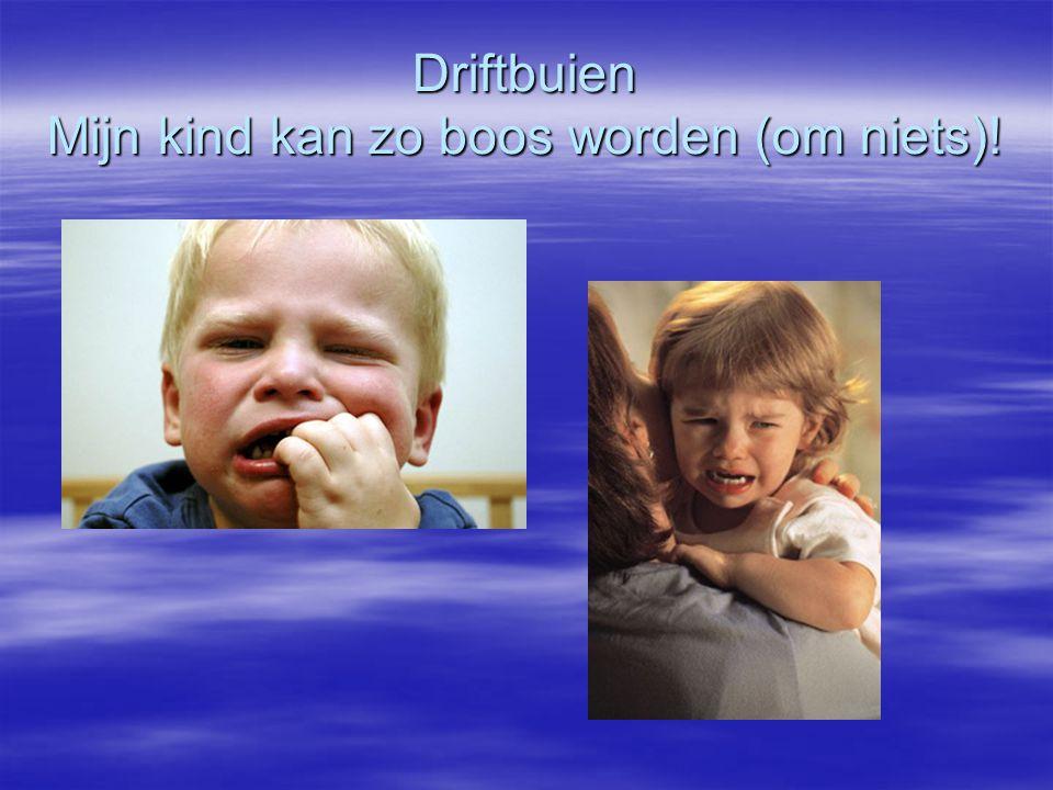 Driftbuien Mijn kind kan zo boos worden (om niets)!