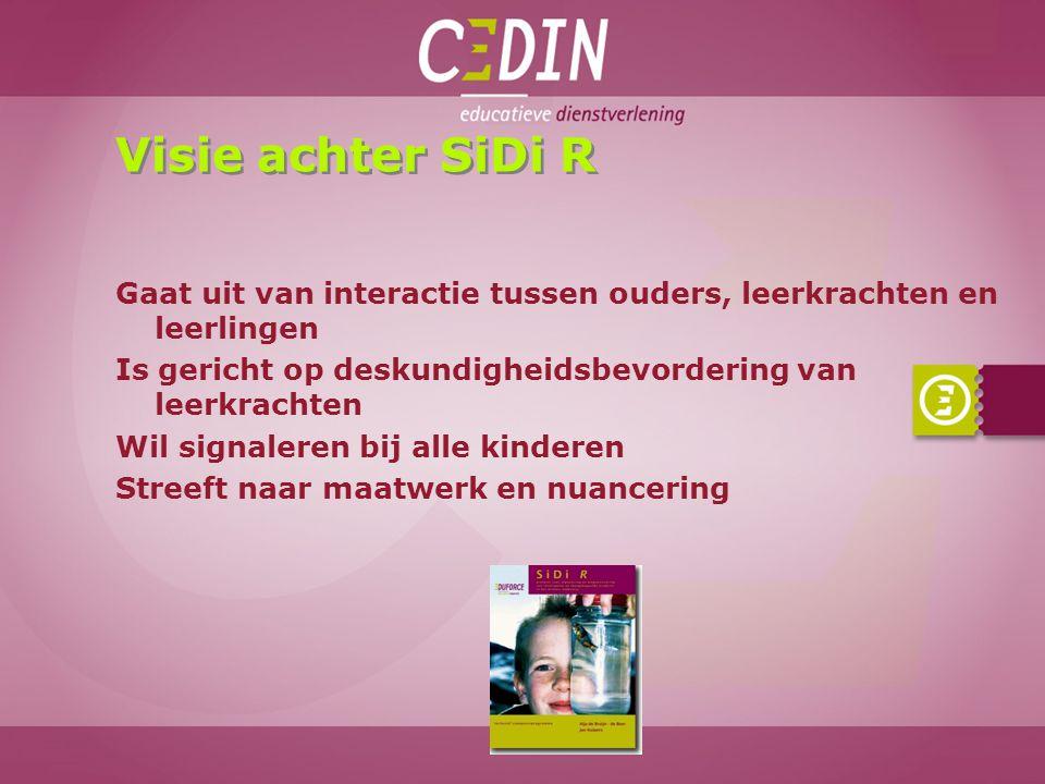 Visie achter SiDi R Gaat uit van interactie tussen ouders, leerkrachten en leerlingen. Is gericht op deskundigheidsbevordering van leerkrachten.