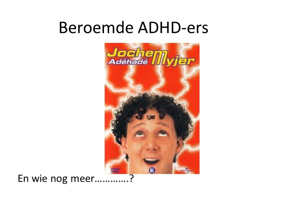 Beroemde ADHD-ers En wie nog meer………….