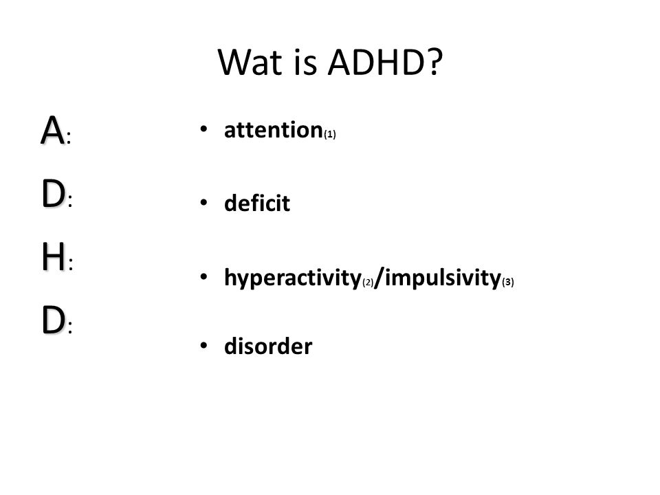 A: D: H: Wat is ADHD attention(1) deficit