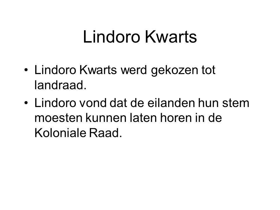 Lindoro Kwarts Lindoro Kwarts werd gekozen tot landraad.