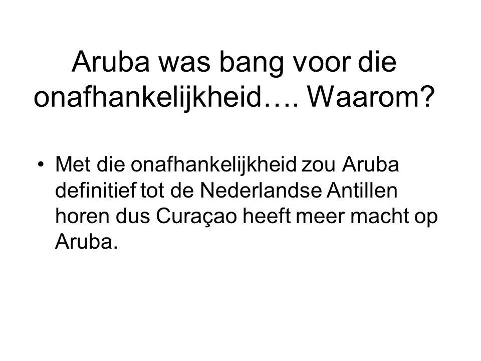 Aruba was bang voor die onafhankelijkheid…. Waarom