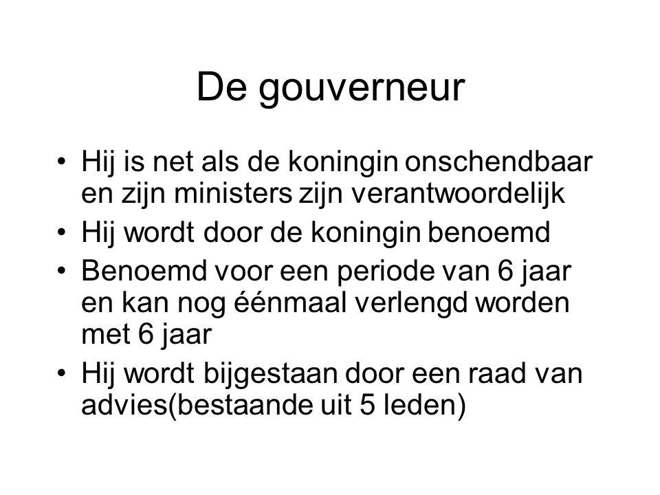 De gouverneur Hij is net als de koningin onschendbaar en zijn ministers zijn verantwoordelijk. Hij wordt door de koningin benoemd.