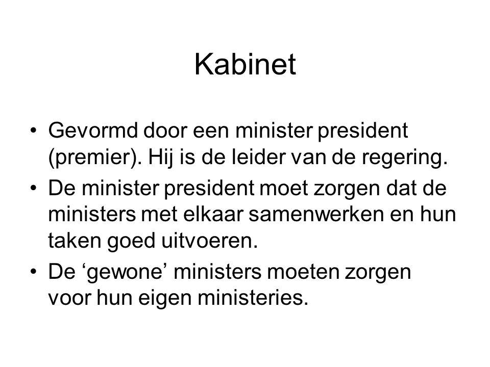 Kabinet Gevormd door een minister president (premier). Hij is de leider van de regering.