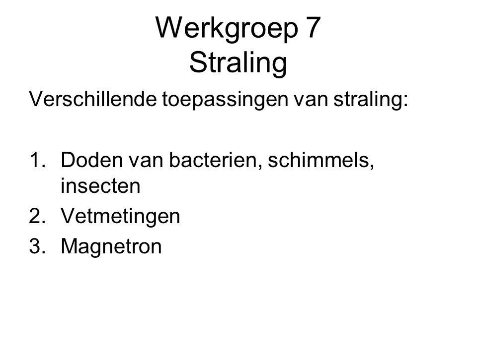 Werkgroep 7 Straling Verschillende toepassingen van straling: