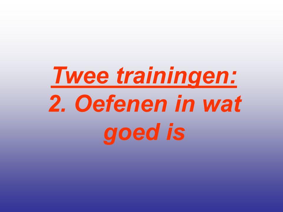 Twee trainingen: 2. Oefenen in wat goed is