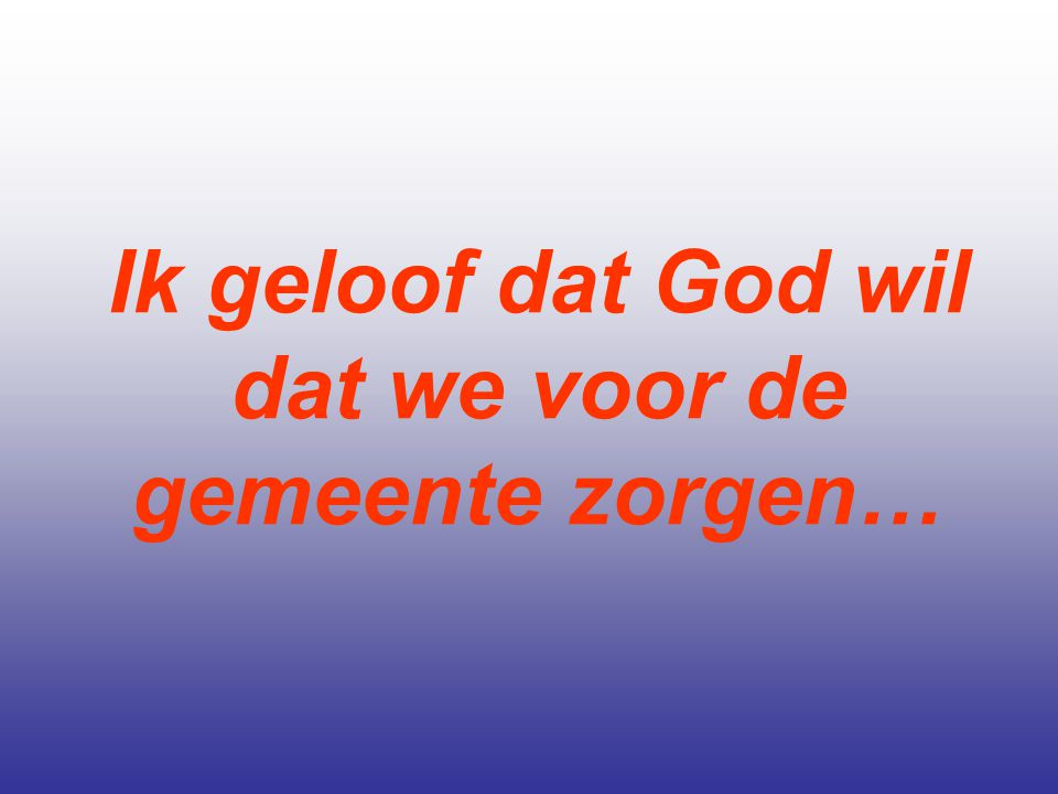 Ik geloof dat God wil dat we voor de gemeente zorgen…