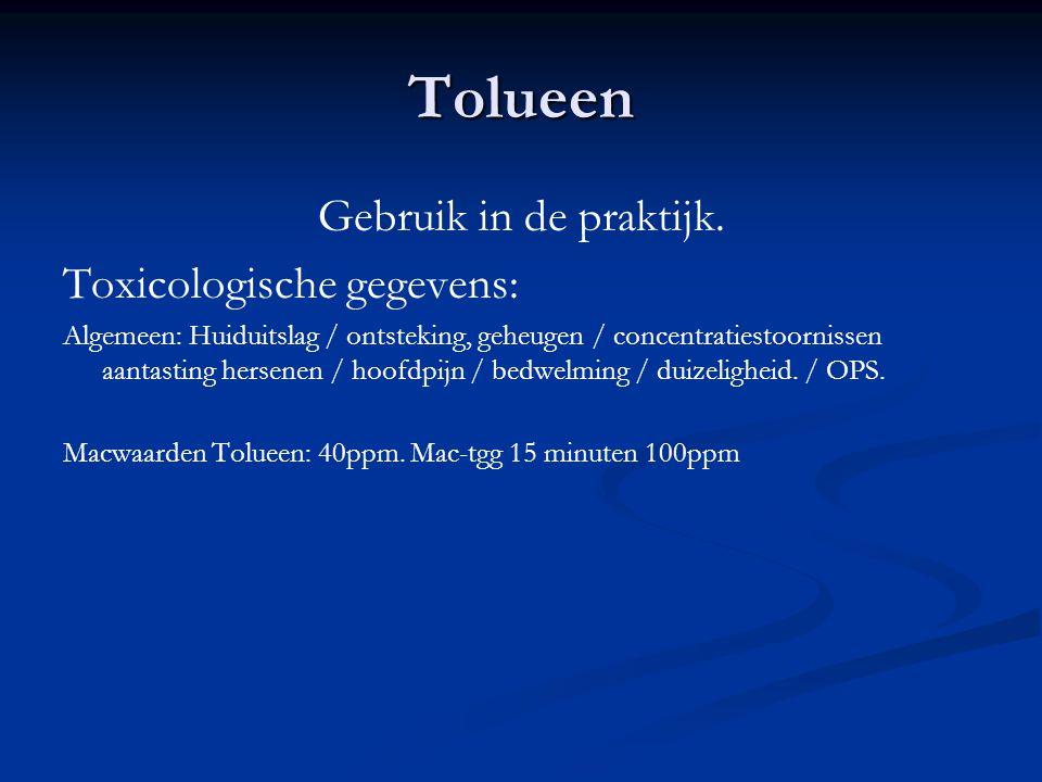Tolueen Gebruik in de praktijk. Toxicologische gegevens: