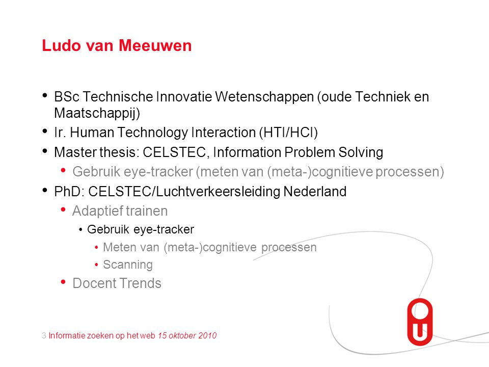 Ludo van Meeuwen BSc Technische Innovatie Wetenschappen (oude Techniek en Maatschappij) Ir. Human Technology Interaction (HTI/HCI)
