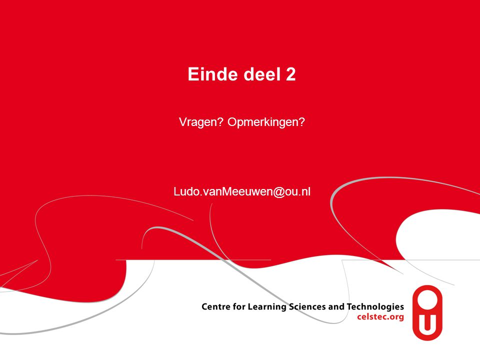 Einde deel 2 Vragen Opmerkingen Ludo.vanMeeuwen@ou.nl