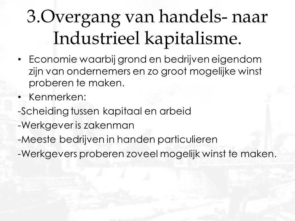 3.Overgang van handels- naar Industrieel kapitalisme.