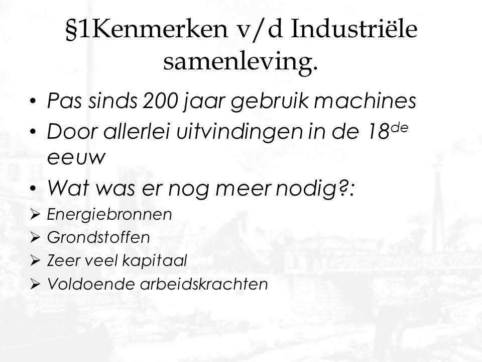 §1Kenmerken v/d Industriële samenleving.