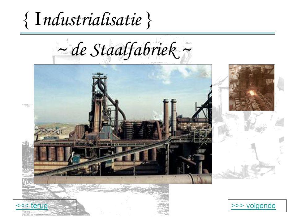 { Industrialisatie } ~ de Staalfabriek ~ <<< terug