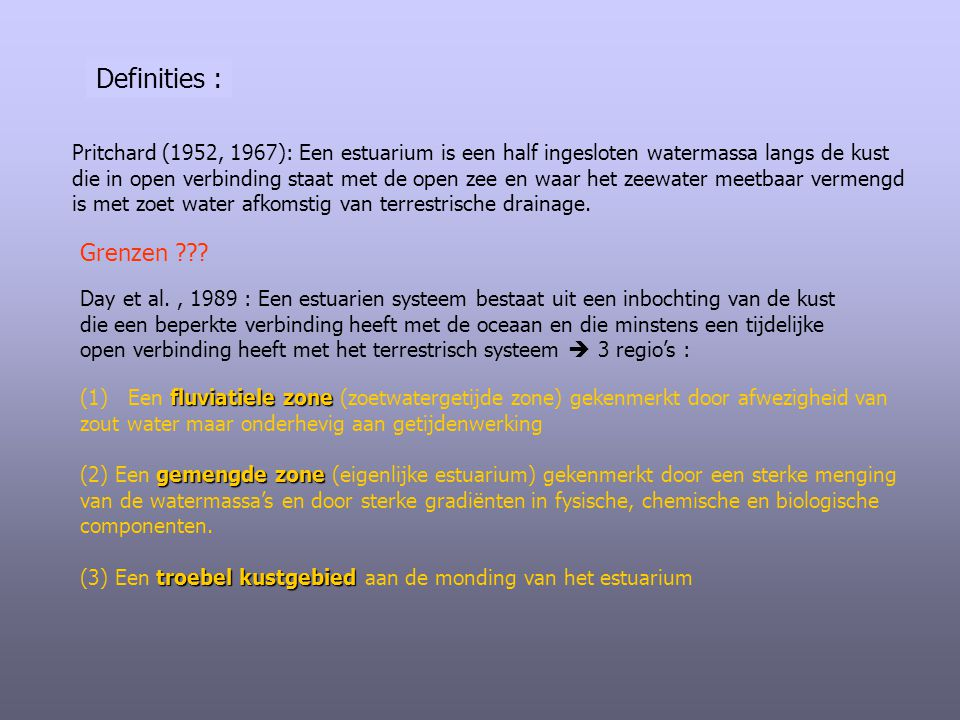 Definities : Pritchard (1952, 1967): Een estuarium is een half ingesloten watermassa langs de kust.