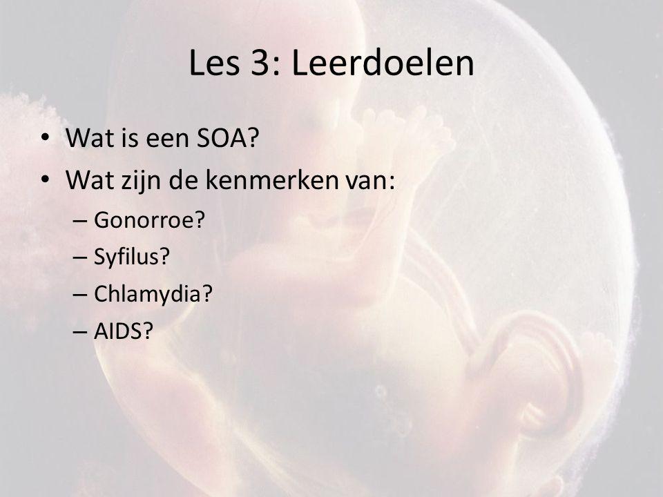 Les 3: Leerdoelen Wat is een SOA Wat zijn de kenmerken van: Gonorroe