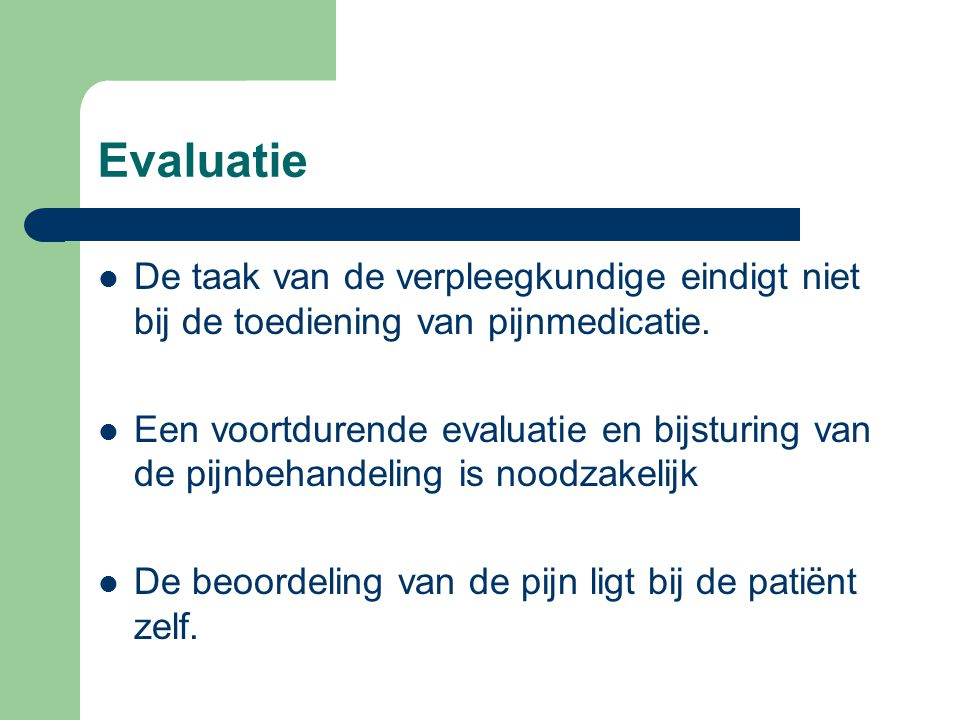 Evaluatie De taak van de verpleegkundige eindigt niet bij de toediening van pijnmedicatie.