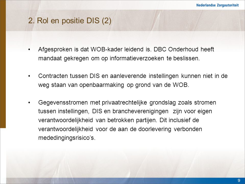 2. Rol en positie DIS (2) Afgesproken is dat WOB-kader leidend is. DBC Onderhoud heeft mandaat gekregen om op informatieverzoeken te beslissen.