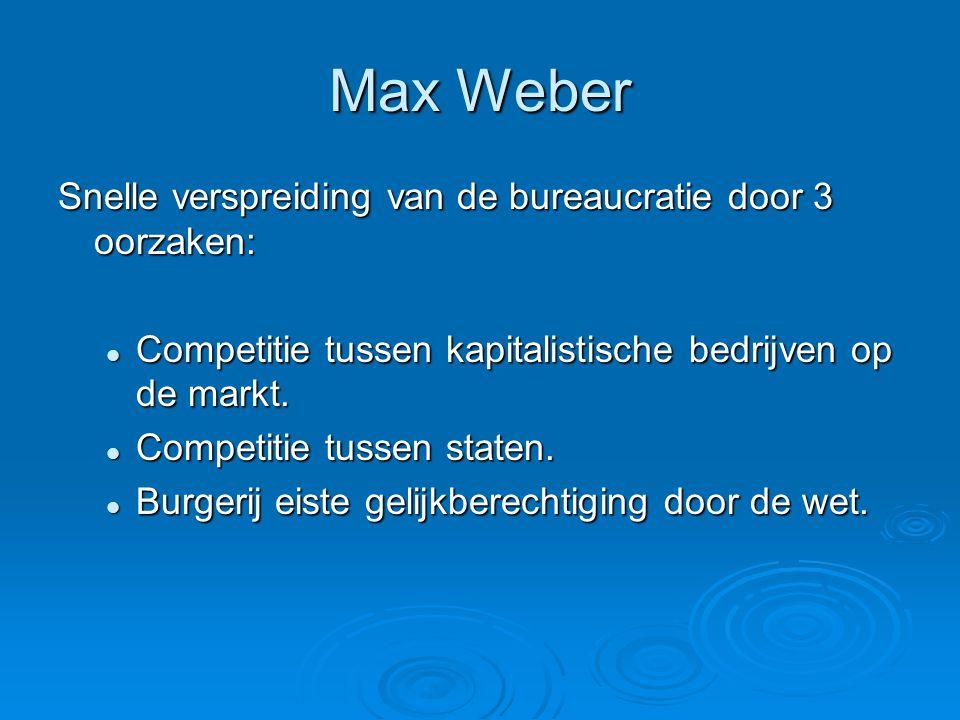 Max Weber Snelle verspreiding van de bureaucratie door 3 oorzaken: