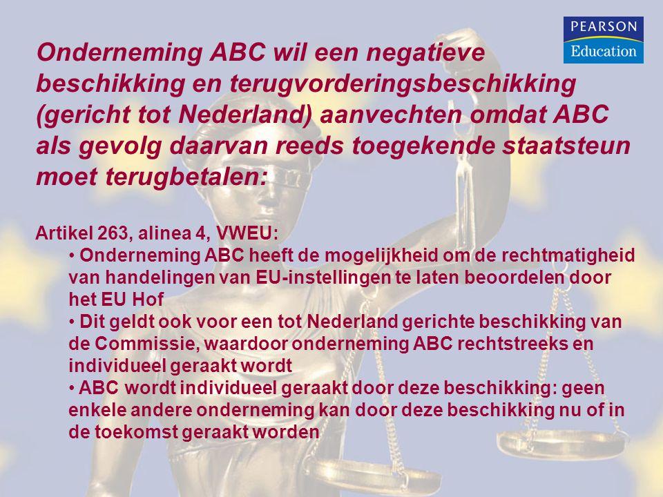Onderneming ABC wil een negatieve beschikking en terugvorderingsbeschikking (gericht tot Nederland) aanvechten omdat ABC als gevolg daarvan reeds toegekende staatsteun moet terugbetalen:
