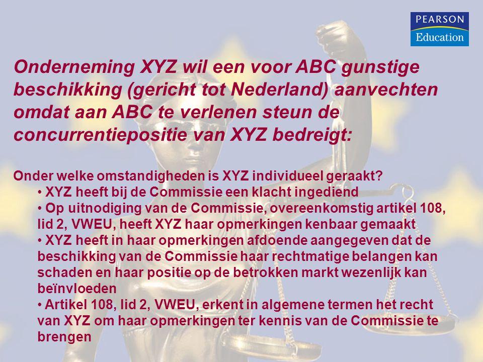 Onderneming XYZ wil een voor ABC gunstige beschikking (gericht tot Nederland) aanvechten omdat aan ABC te verlenen steun de concurrentiepositie van XYZ bedreigt: