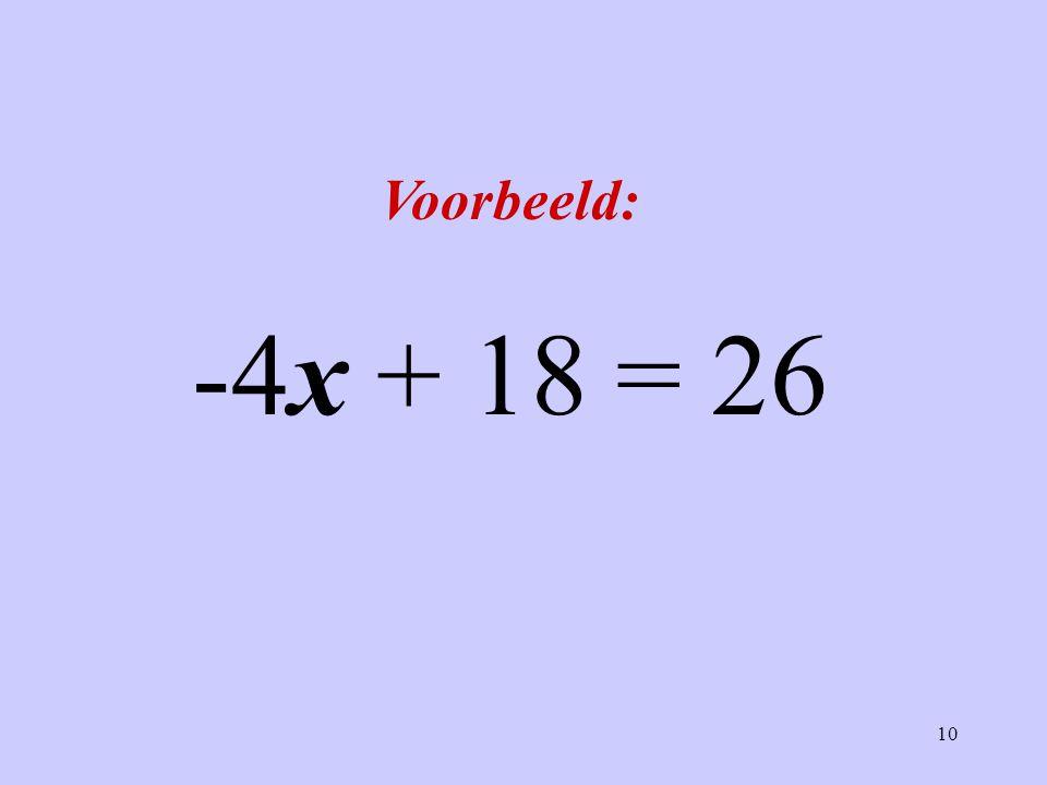 Voorbeeld: -4x + 18 = 26
