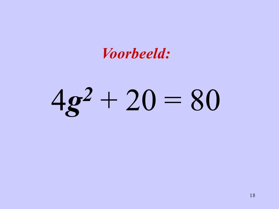 Voorbeeld: 4g2 + 20 = 80