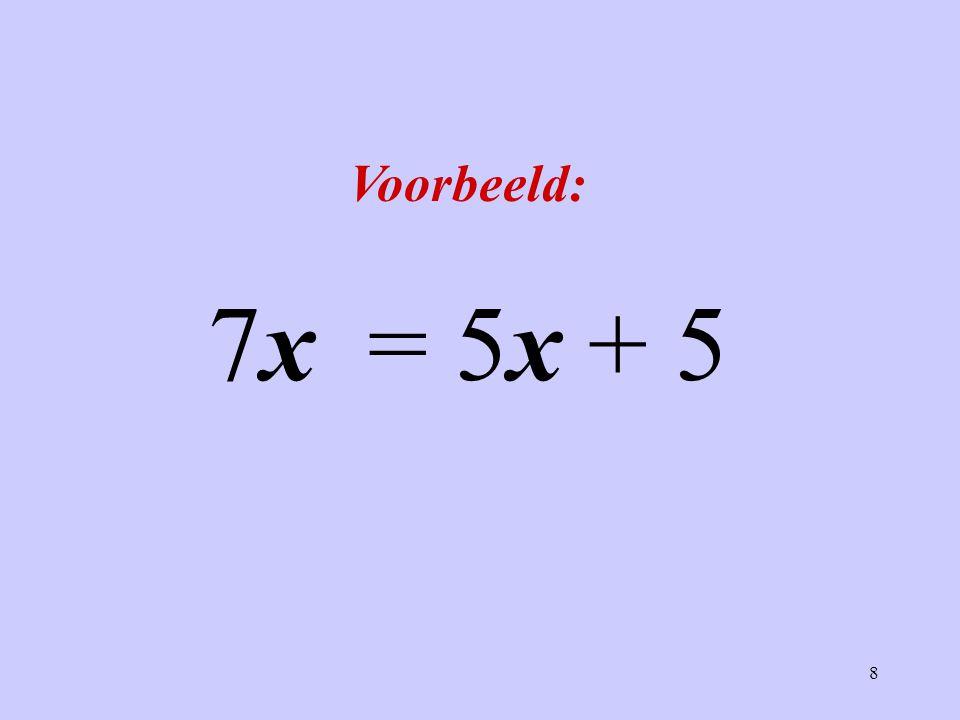 Voorbeeld: 7x = 5x + 5