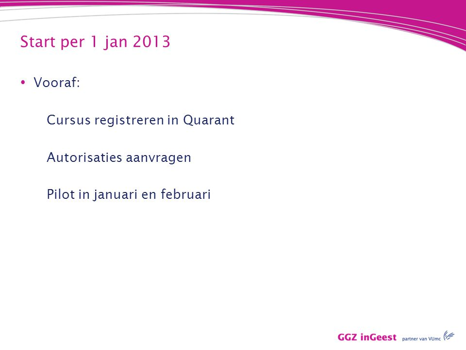 Start per 1 jan 2013 Vooraf: Cursus registreren in Quarant