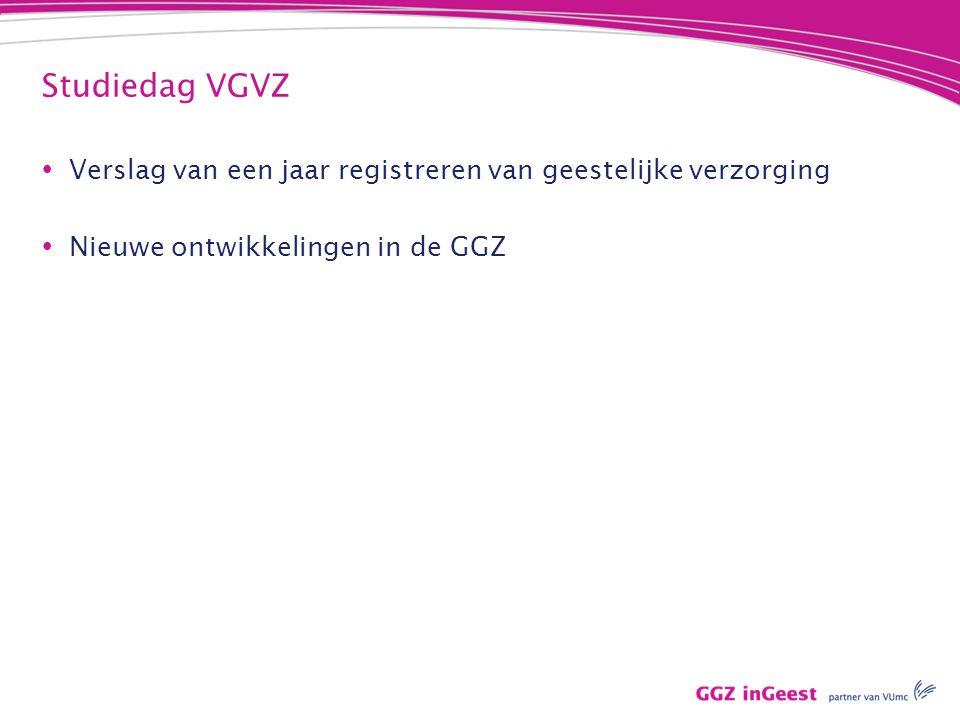 Studiedag VGVZ Verslag van een jaar registreren van geestelijke verzorging.