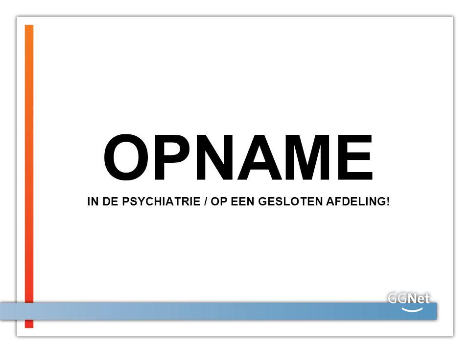 OPNAME IN DE PSYCHIATRIE / OP EEN GESLOTEN AFDELING!