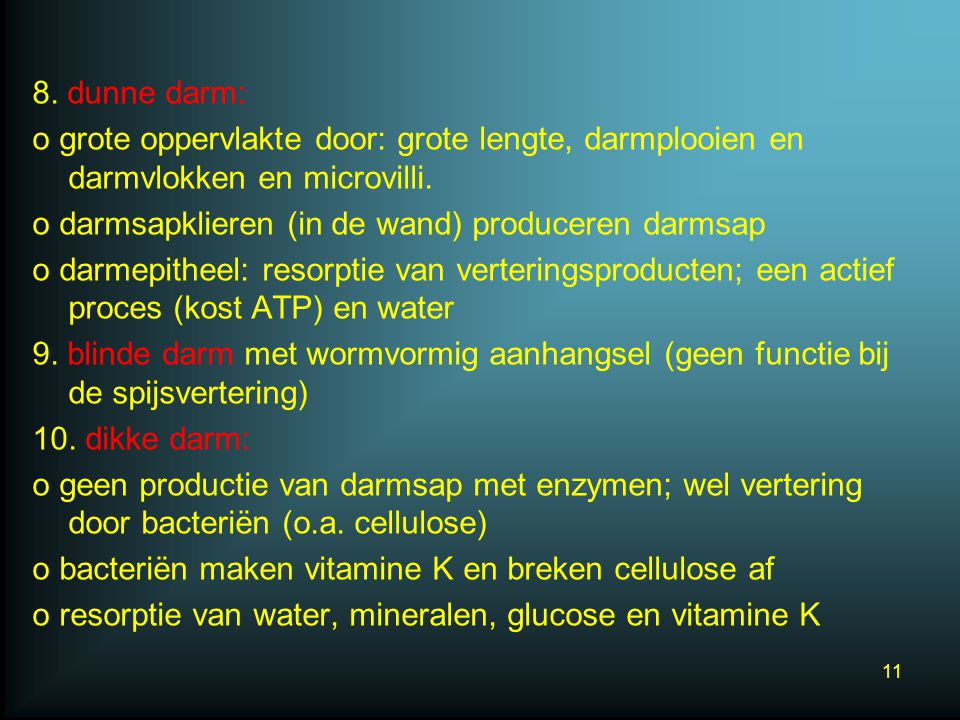 8. dunne darm: o grote oppervlakte door: grote lengte, darmplooien en darmvlokken en microvilli.