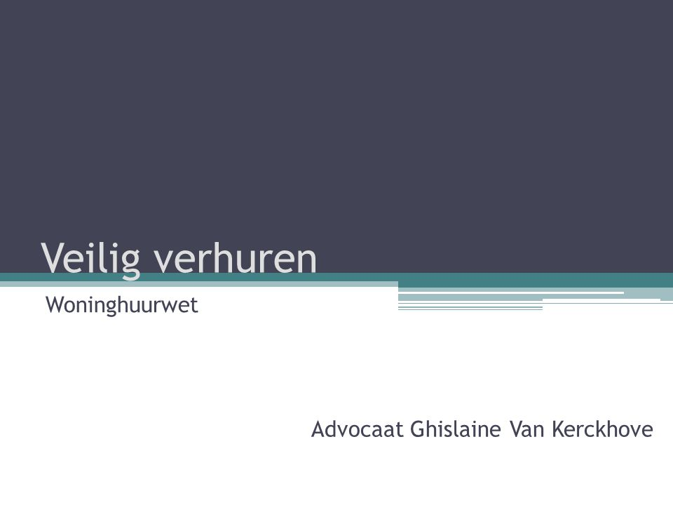 Veilig verhuren Woninghuurwet Advocaat Ghislaine Van Kerckhove