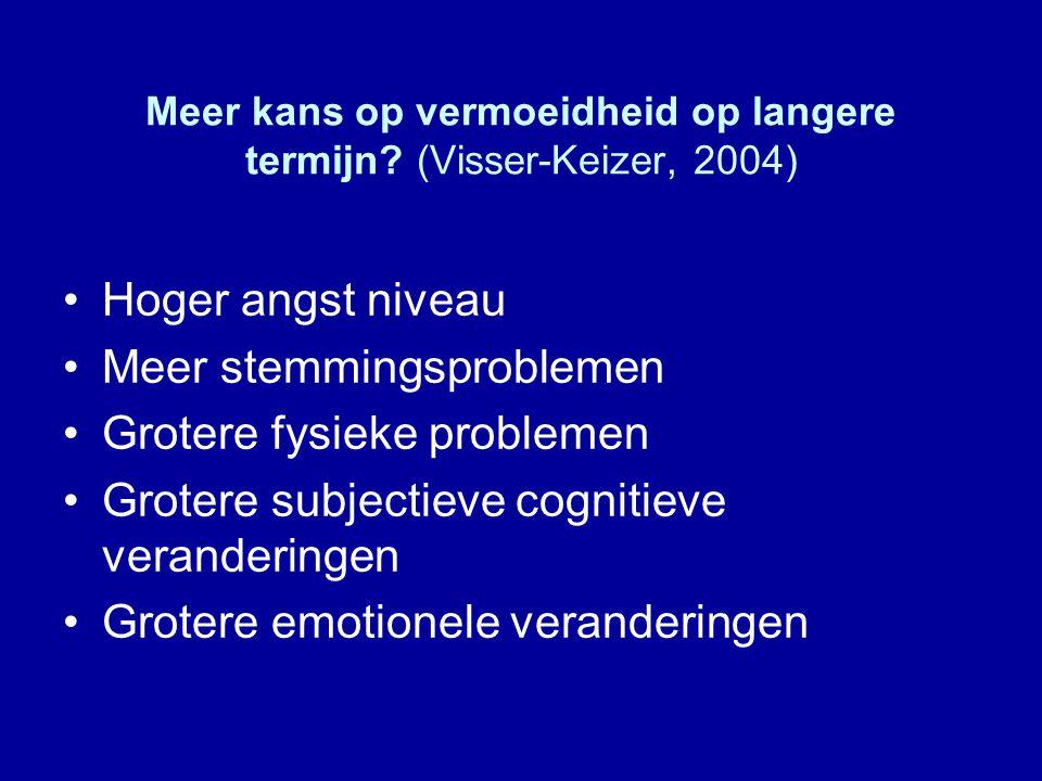 Meer kans op vermoeidheid op langere termijn (Visser-Keizer, 2004)