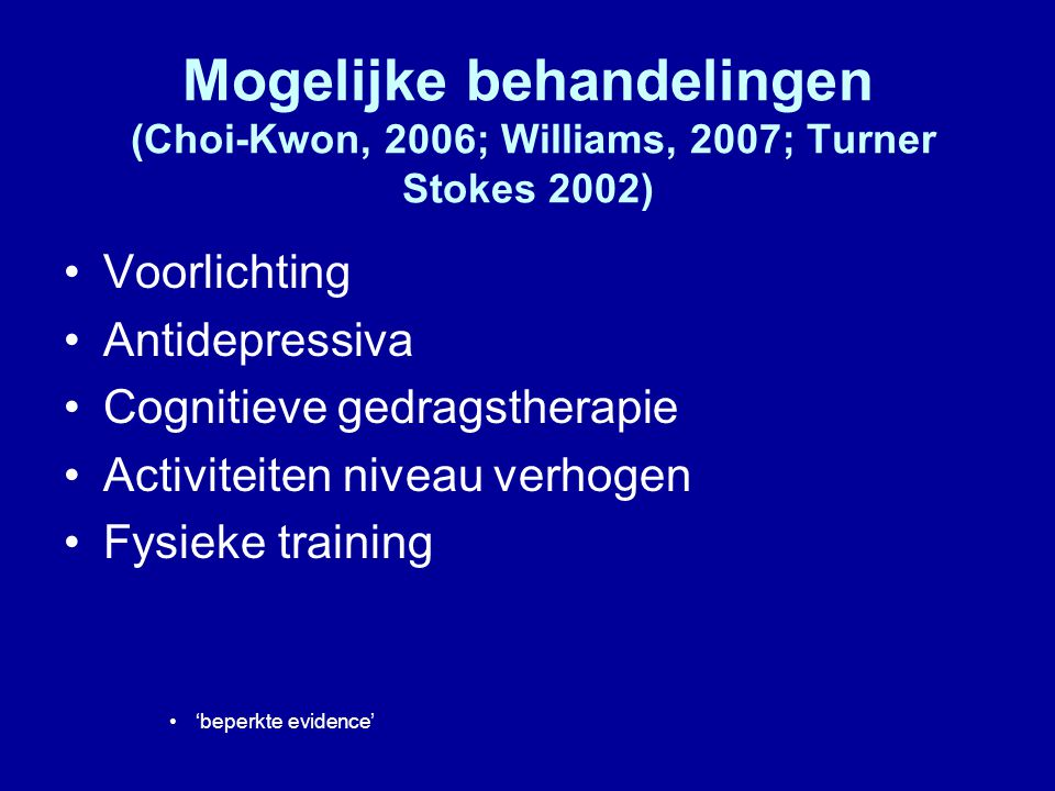 Mogelijke behandelingen (Choi-Kwon, 2006; Williams, 2007; Turner Stokes 2002)