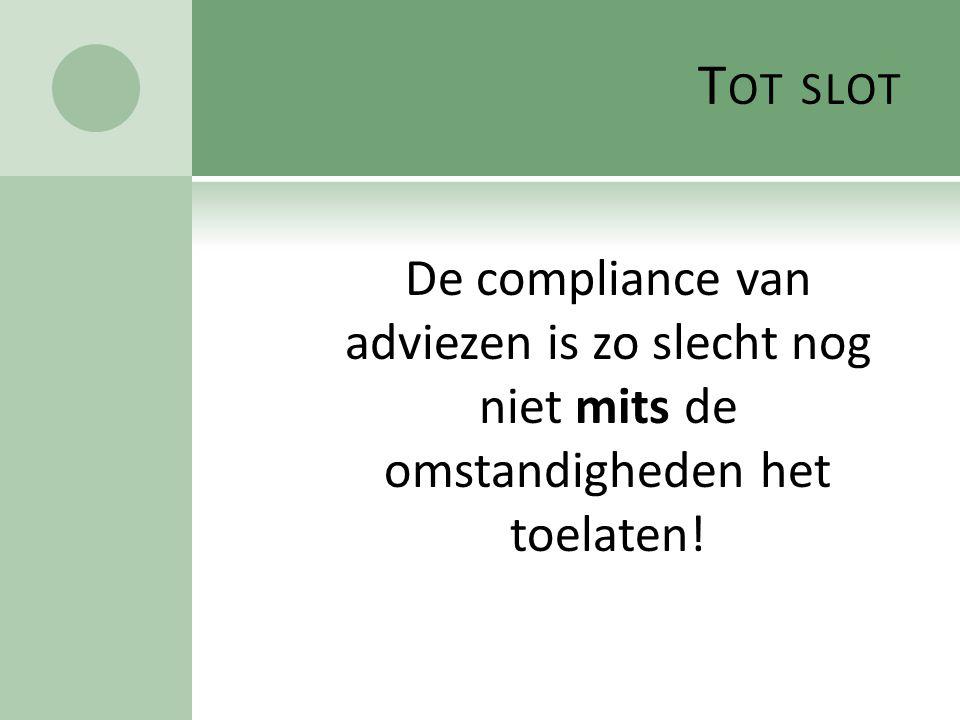 Tot slot De compliance van adviezen is zo slecht nog niet mits de omstandigheden het toelaten!