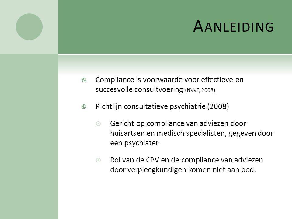 Aanleiding Compliance is voorwaarde voor effectieve en succesvolle consultvoering (NVvP, 2008) Richtlijn consultatieve psychiatrie (2008)