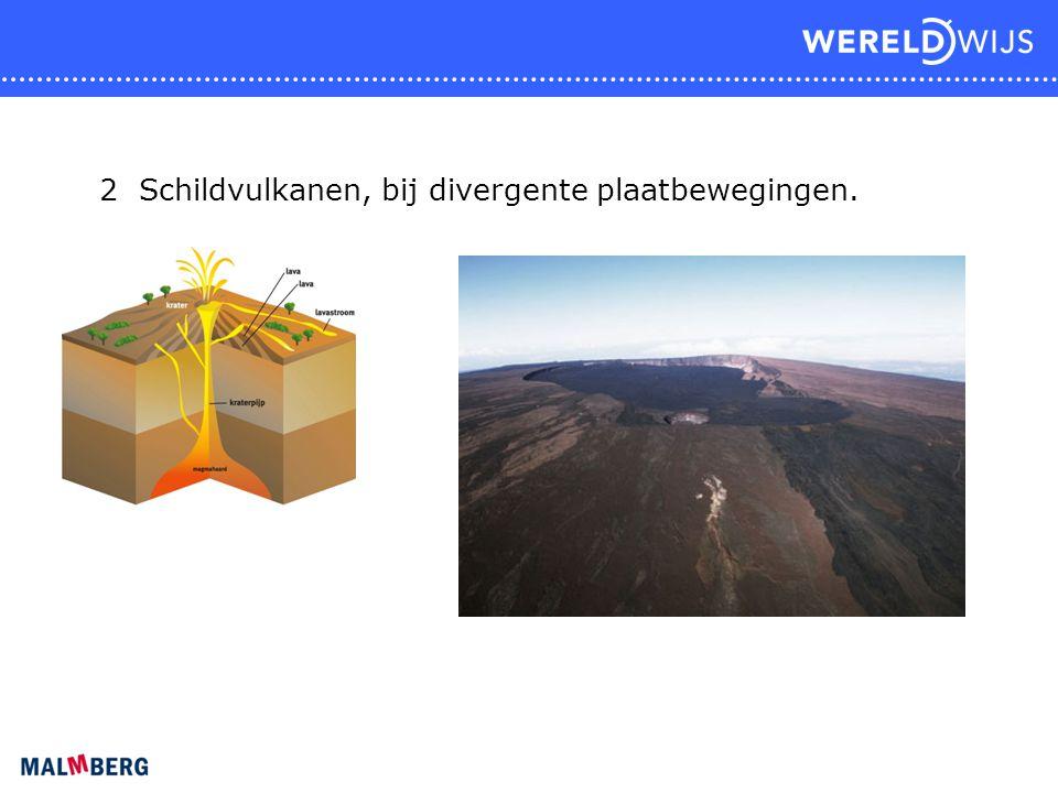 2 Schildvulkanen, bij divergente plaatbewegingen.