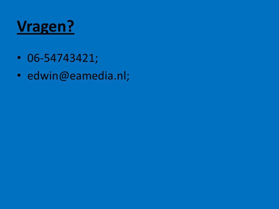Vragen 06-54743421; edwin@eamedia.nl;