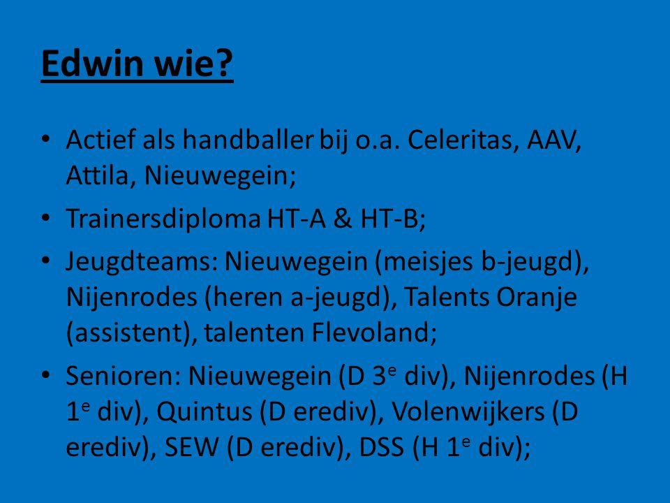 Edwin wie Actief als handballer bij o.a. Celeritas, AAV, Attila, Nieuwegein; Trainersdiploma HT-A & HT-B;