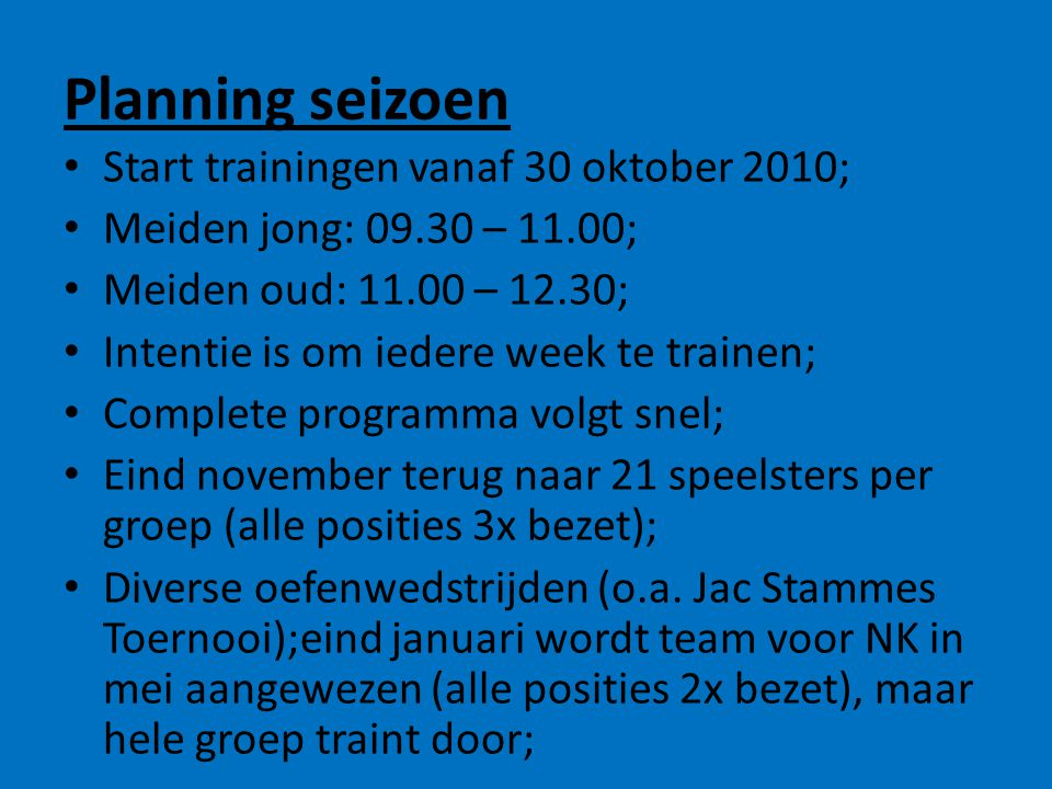 Planning seizoen Start trainingen vanaf 30 oktober 2010;