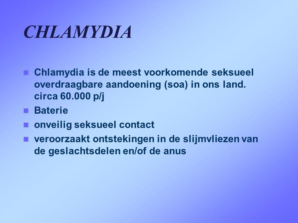 CHLAMYDIA Chlamydia is de meest voorkomende seksueel overdraagbare aandoening (soa) in ons land. circa 60.000 p/j.