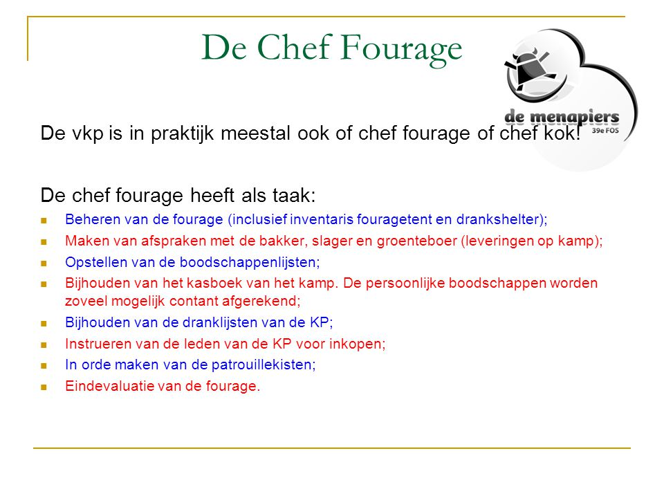 De Chef Fourage De vkp is in praktijk meestal ook of chef fourage of chef kok! De chef fourage heeft als taak: