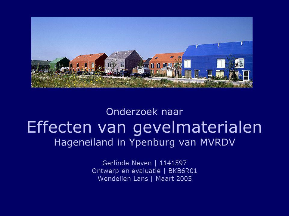 Onderzoek naar Effecten van gevelmaterialen Hageneiland in Ypenburg van MVRDV Gerlinde Neven | 1141597 Ontwerp en evaluatie | BKB6R01 Wendelien Lans | Maart 2005