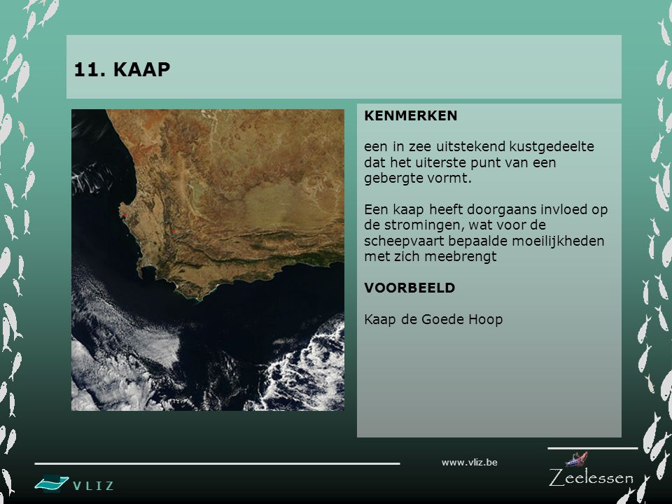 11. KAAP KENMERKEN. een in zee uitstekend kustgedeelte dat het uiterste punt van een gebergte vormt.