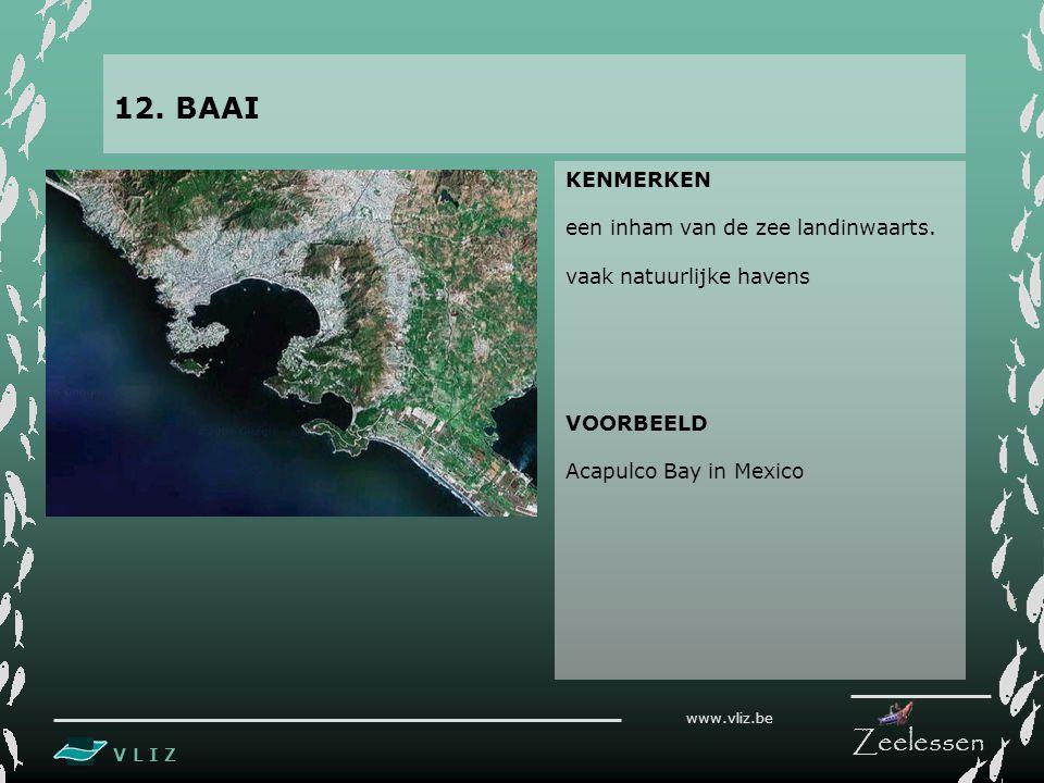 12. BAAI KENMERKEN een inham van de zee landinwaarts.