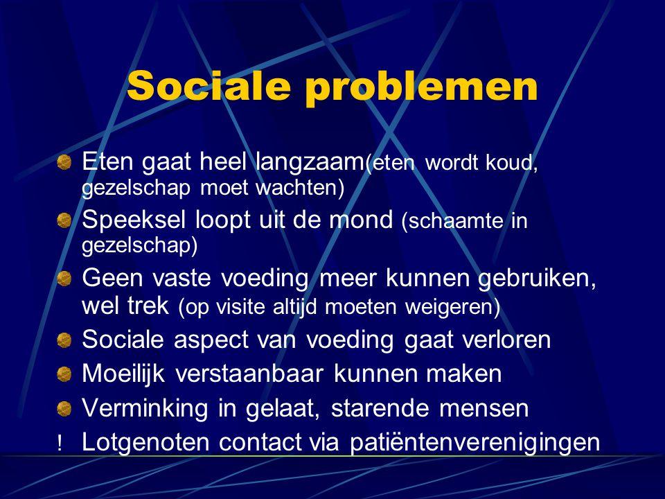 Sociale problemen Eten gaat heel langzaam(eten wordt koud, gezelschap moet wachten) Speeksel loopt uit de mond (schaamte in gezelschap)
