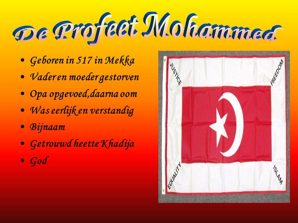 De Profeet Mohammed Geboren in 517 in Mekka Vader en moeder gestorven