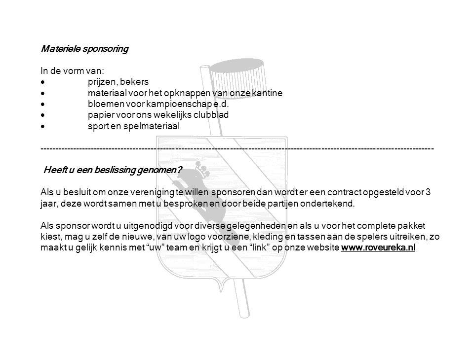 Materiele sponsoring In de vorm van: · prijzen, bekers. · materiaal voor het opknappen van onze kantine.